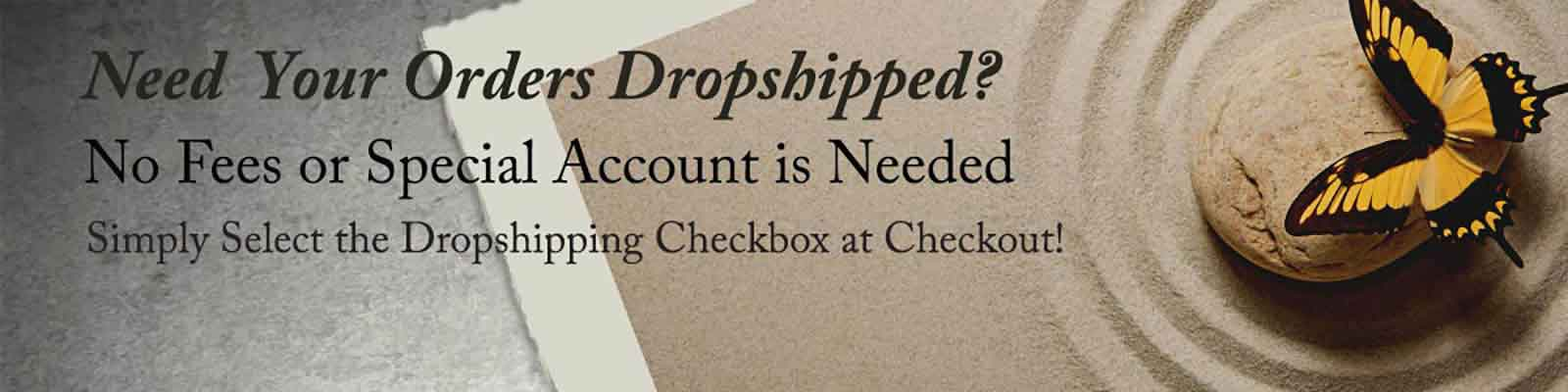 Need your orders dropshipped? No fees or special account is needed.